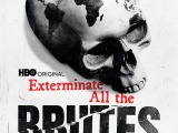 """""""'Exterminate All The Brutes': Raoul Peck Presents A Massive, Cinematic HistoryLesson"""""""